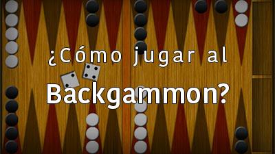 ¿Cómo jugar al Backgammon?